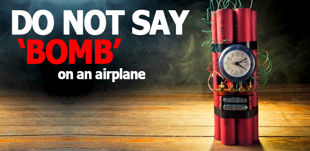 DO NOT SAY 'Bomb' on an airplane!